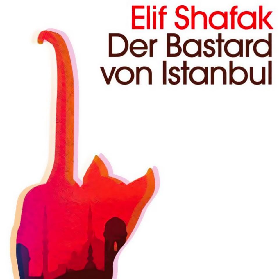 Elif Shafak Der Bastard von Istanbul