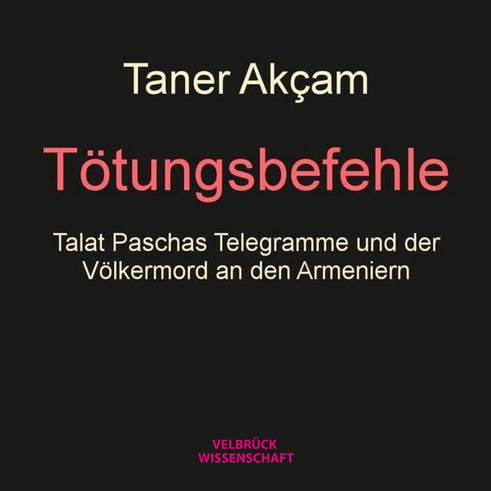 Tötungsbefehle: Talat Paschas Telegramme und der Völkermord an den Armeniern